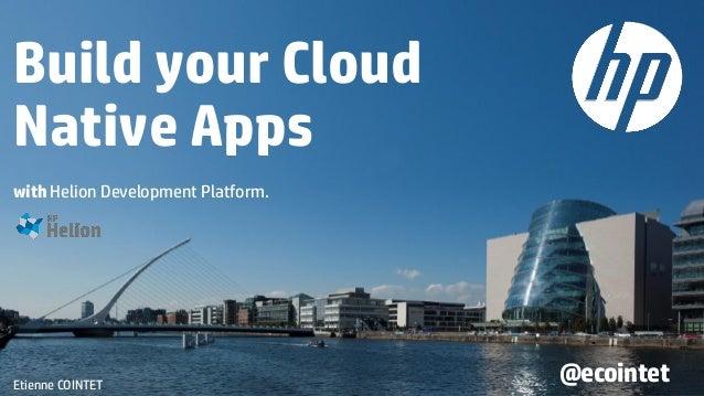 Build your Cloud Native Apps with Helion Development Platform. Etienne COINTET @ecointet