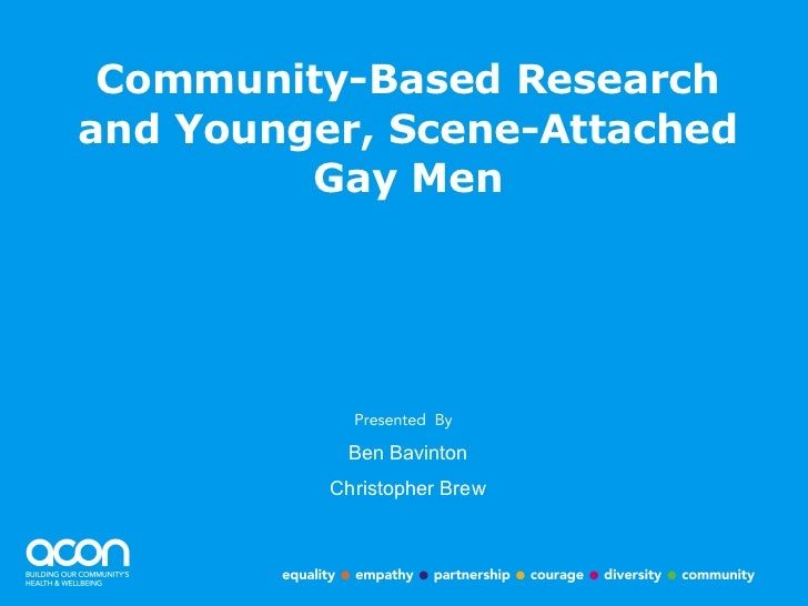 Community-Based Research and Younger, Scene-Attached Gay Men Ben Bavinton Christopher Brew