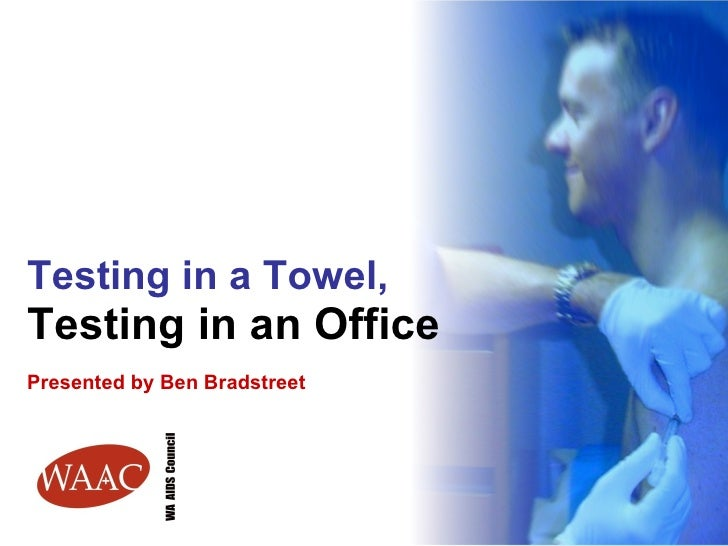 Testing in a Towel,  Testing in an Office Presented by Ben Bradstreet
