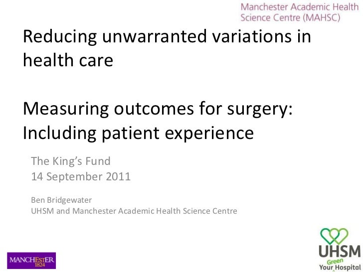 Reducing unwarranted variations in health care Measuring outcomes for surgery: Including patient experience<br />The King'...