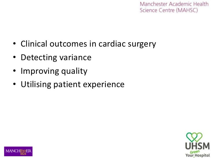 Clinical outcomes in cardiac surgery<br />Detecting variance<br />Improving quality<br />Utilising patient experience<br />