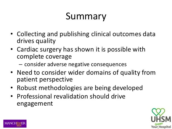 Summary <br />Collecting and publishing clinical outcomes data drives quality<br />Cardiac surgery has shown it is possibl...