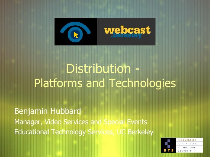 Distribution -  Platforms and Technologies Benjamin Hubbard Manager, Video Services and Special Events Educational Technol...