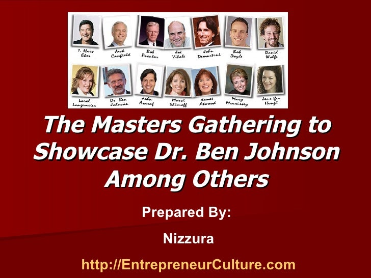 The Masters Gathering to Showcase Dr. Ben Johnson Among Others Prepared By:  Nizzura http://EntrepreneurCulture.com