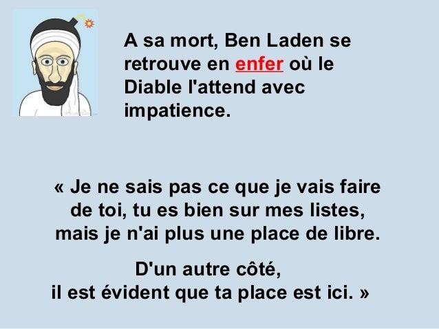 A sa mort, Ben Laden se retrouve en enfer où le Diable l'attend avec impatience.  « Je ne sais pas ce que je vais faire de...