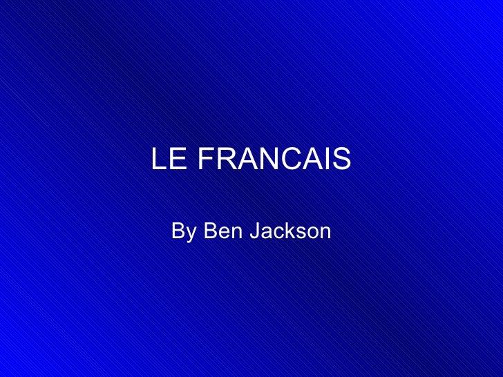 LE FRANCAIS By Ben Jackson
