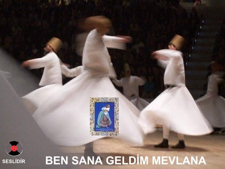 BEN SANA GELDİM MEVLANA SESLİDİR