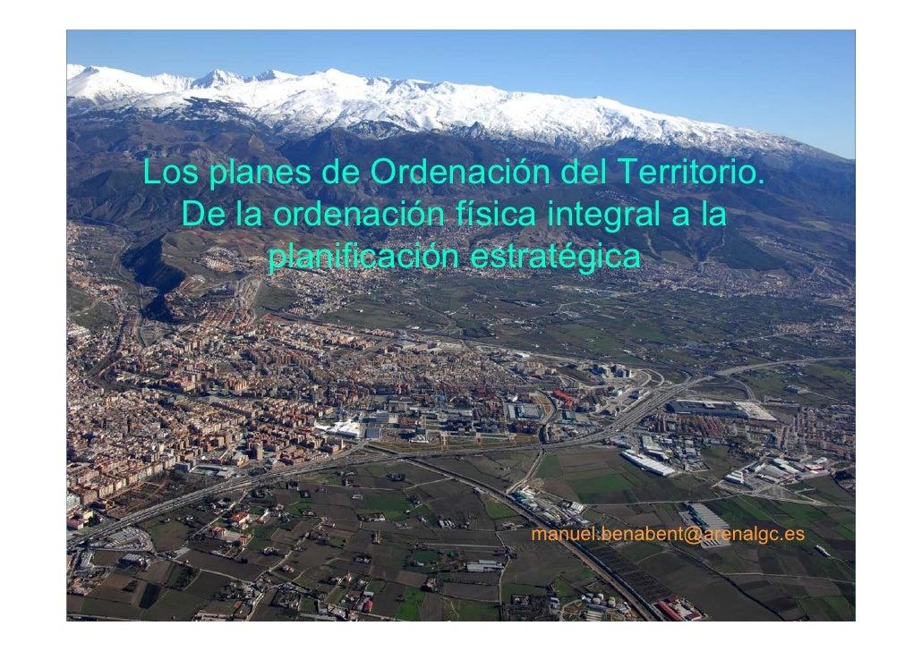 Los planes de Ordenación del Territorio.   De la ordenación física integral a la         planificación estratégica        ...