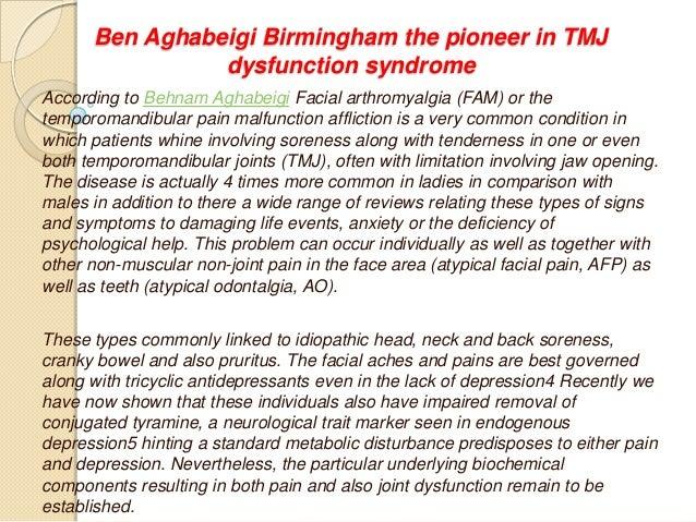 Ben Aghabeigi Birmingham the pioneer in TMJdysfunction syndromeAccording to Behnam Aghabeigi Facial arthromyalgia (FAM) or...