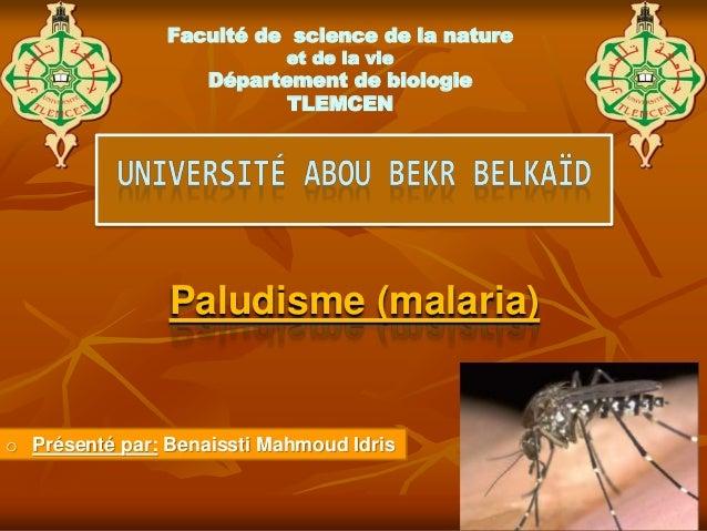 Faculté de science de la nature et de la vie Département de biologie TLEMCEN Paludisme (malaria) o Présenté par: Benaissti...