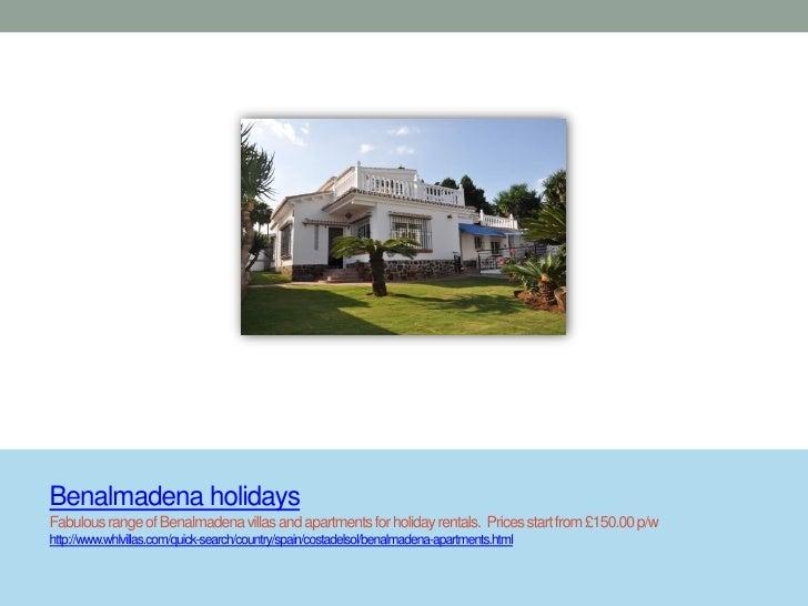 Benalmadena holidaysFabulous range of Benalmadena villas and apartments for holiday rentals. Prices start from £150.00 p/w...
