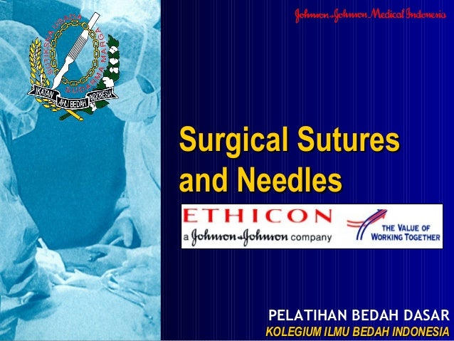 PELATIHAN BEDAH DASAR KOLEGIUM ILMU BEDAH INDONESIAKOLEGIUM ILMU BEDAH INDONESIA Surgical SuturesSurgical Sutures and Need...