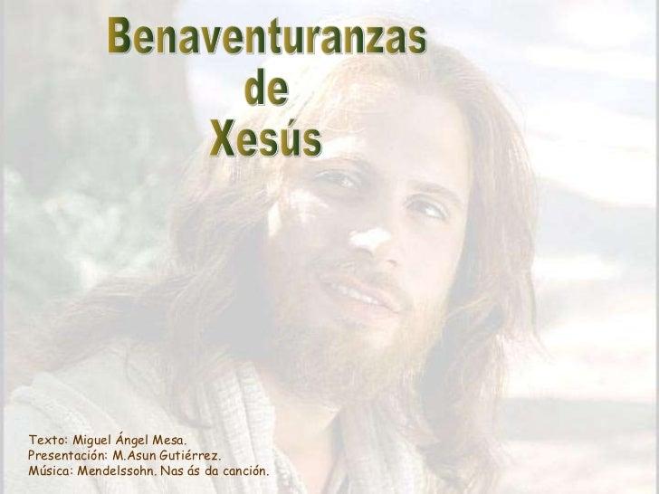Benaventuranzas de Xesús Texto: Miguel Ángel Mesa. Presentación: M.Asun Gutiérrez. Música: Mendelssohn. Nas ás da canción.