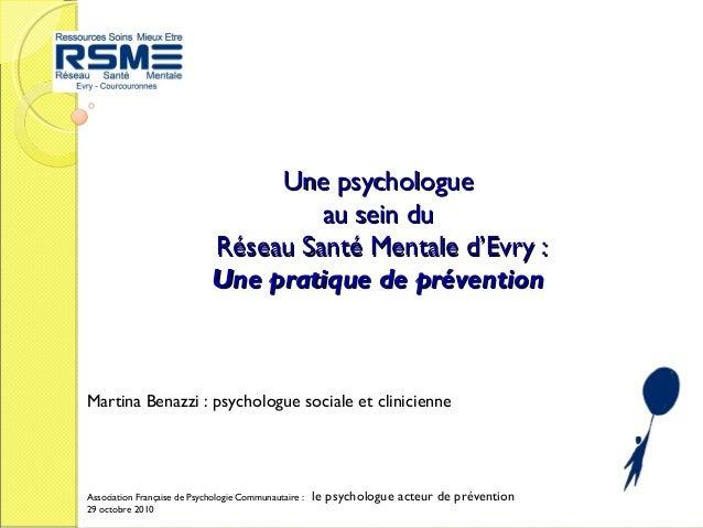 Association Française de Psychologie Communautaire : le psychologue acteur de prévention 29 octobre 2010 Martina Benazzi :...