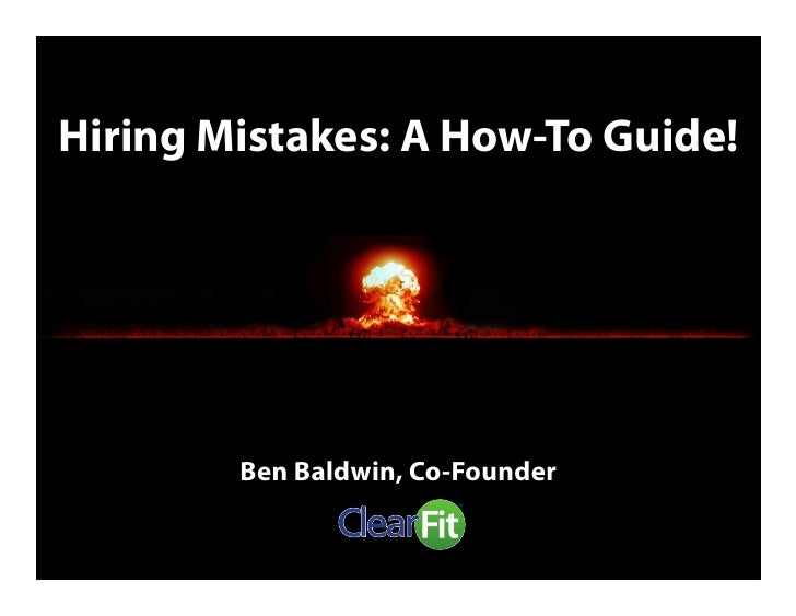 Hiring Mistakes: A How-To Guide!             Ben Baldwin, Co-Founder
