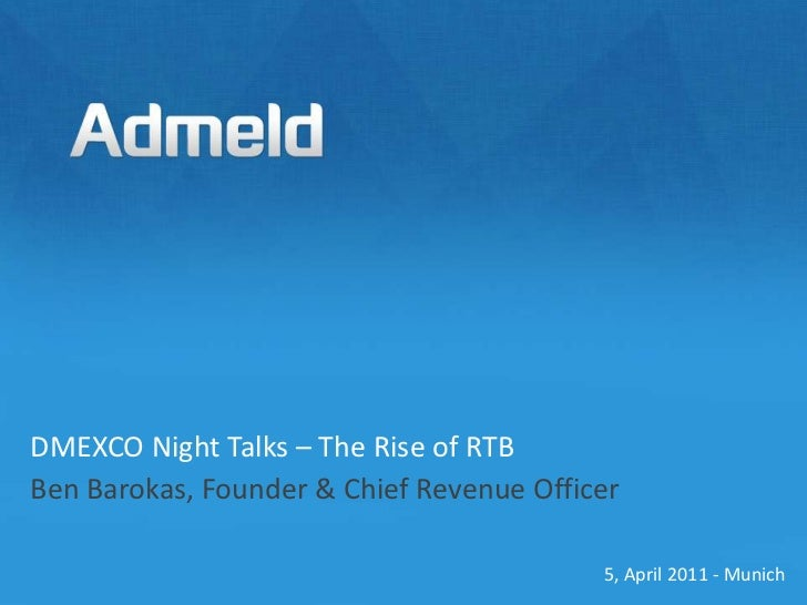 DMEXCO Night Talks – The Rise of RTBBen Barokas, Founder & Chief Revenue Officer<br />5, April 2011 - Munich <br />