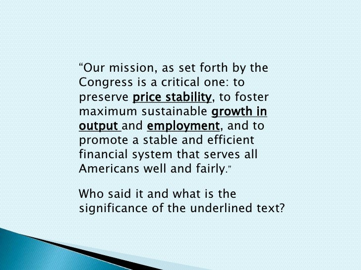 """""""Our mission, as set forth by the Congress is a critical one: to preserve price stability, to foster maximum sustainable g..."""