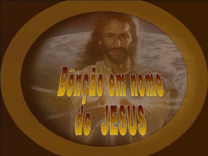 Benção em nome de  JESUS ^