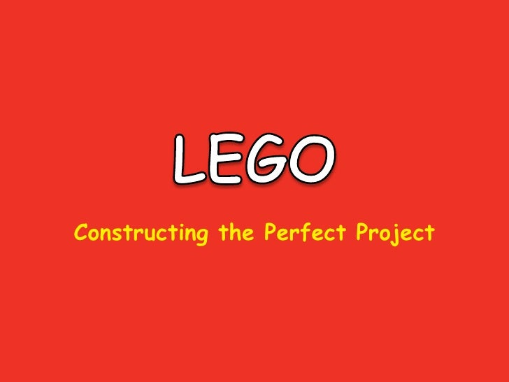LEGO<br />Constructing the Perfect Project<br />