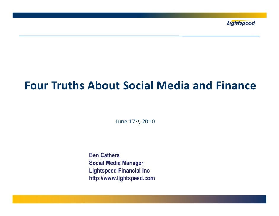 Four Truths About Social Media and Finance                       June 17th, 2010                Ben Cathers            Soc...