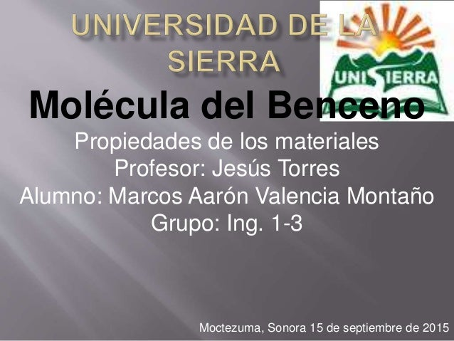 Molécula del Benceno Propiedades de los materiales Profesor: Jesús Torres Alumno: Marcos Aarón Valencia Montaño Grupo: Ing...