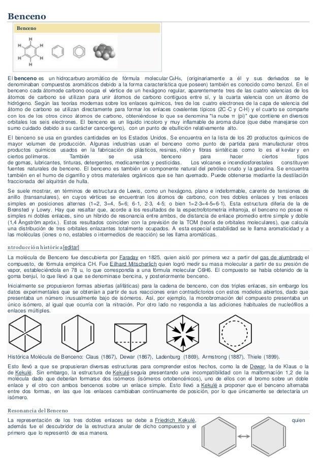 Benceno Benceno El benceno es un hidrocarburo aromático de fórmula molecular C6H6, (originariamente a él y sus derivados s...