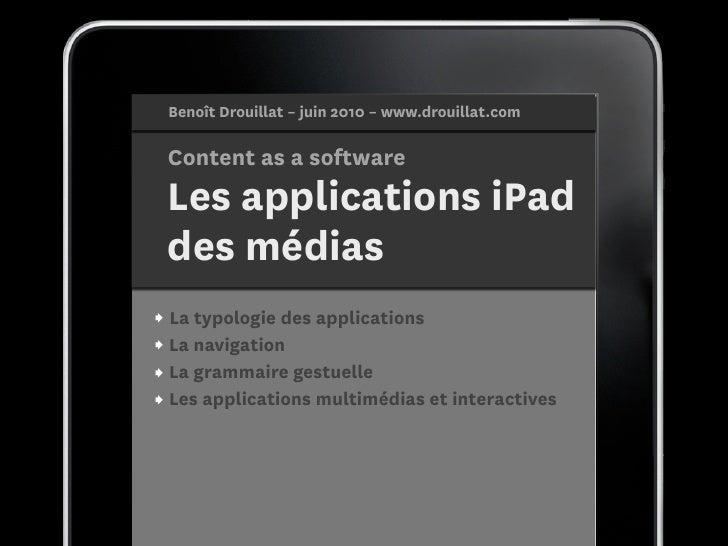 Benoît Drouillat – juin 2010 – www.drouillat.com   Content as a software  Les applications iPad  des médias  La typologie...