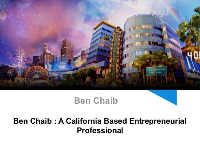Ben Chaib Ben Chaib : A California Based Entrepreneurial Professional