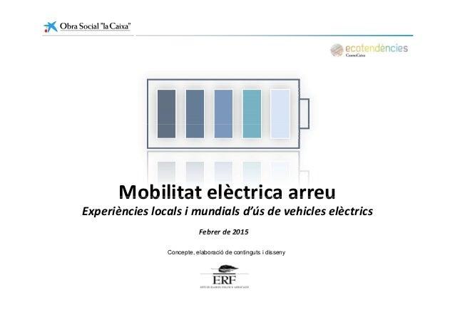Mobilitat elèctrica arreu Febrer de 2015 Mobilitatelèctricaarreu Experièncieslocalsimundialsd'úsdevehicleselèctri...