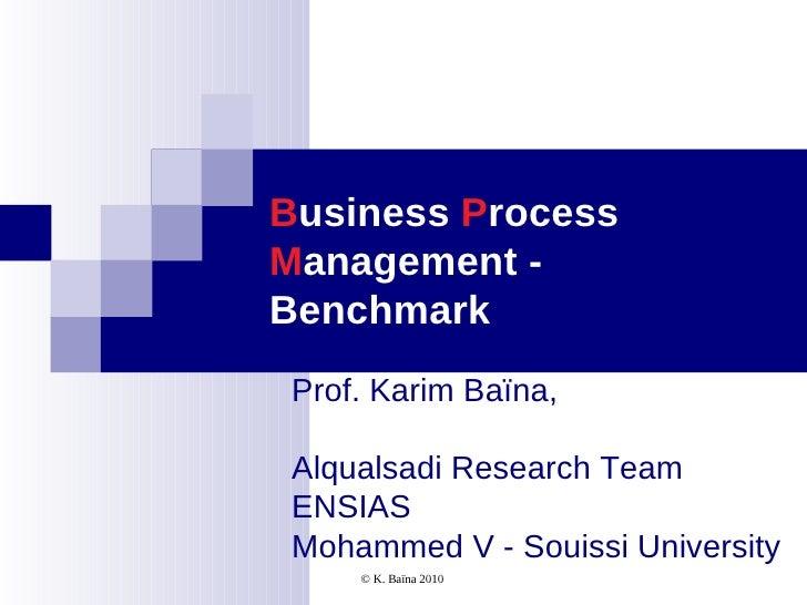 Business ProcessManagement -Benchmark Karim Baïna, Alqualsadi Research Team ENSIAS Mohammed V - Soussi University     © K....