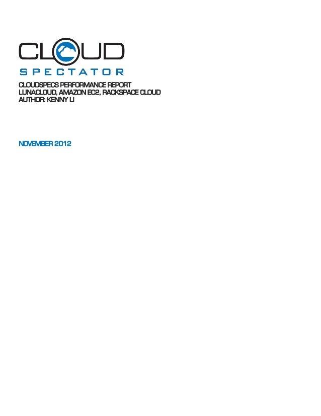 CLOUDSPECS PERFORMANCE REPORT LUNACLOUD, AMAZON EC2, RACKSPACE CLOUD AUTHOR: KENNY LI  NOVEMBER 2012
