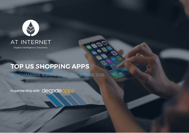 1 TOP US SHOPPING APPS BENCHMARKS & ANALYSES - DECEMBER 2016 In partnership with