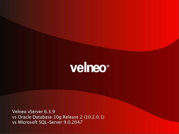 Velneo vServer 6.3.9 vs Oracle Database 10g Release 2 (10.2.0.1) vs Microsoft SQL-Server 9.0.2047