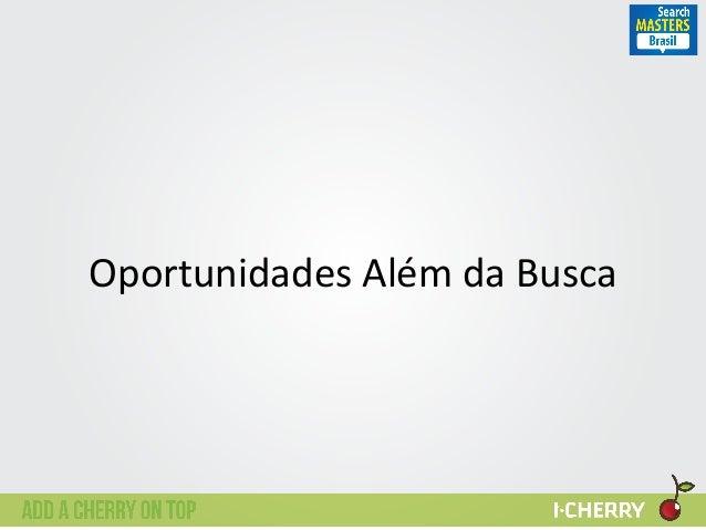 Oportunidades  Além  da  Busca