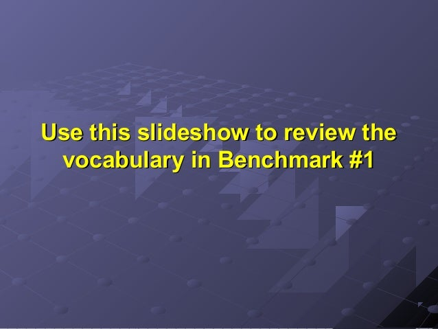 Use this slideshow to review the vocabulary in Benchmark #1