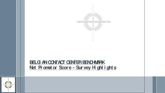 BELGI ANCONTACT CENTERBENCHMARKNet Promot or Score – Survey Hi ghl i ght s