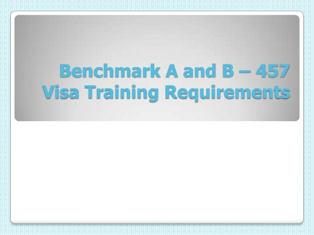 Benchmark A and B – 457 Visa Training Requirements