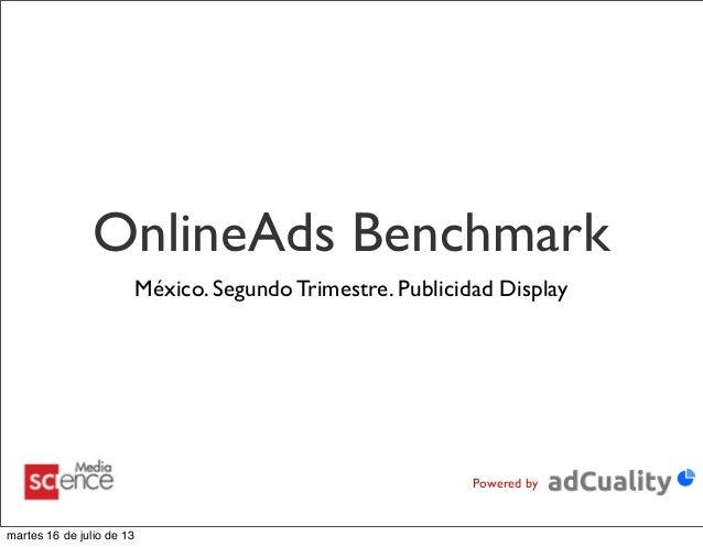 OnlineAds Benchmark México. Segundo Trimestre. Publicidad Display Powered by martes 16 de julio de 13