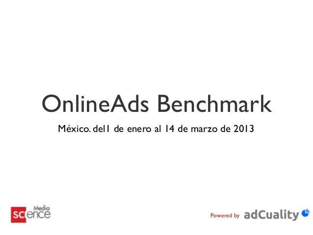OnlineAds Benchmark México. del1 de enero al 14 de marzo de 2013                                   Powered by