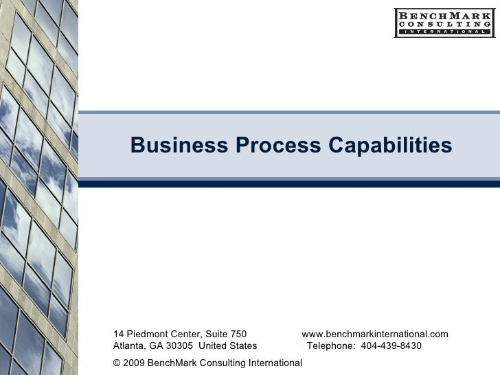 Business Process Capabilities 14 Piedmont Center, Suite 750  www.benchmarkinternational.com Atlanta, GA 30305  United Stat...