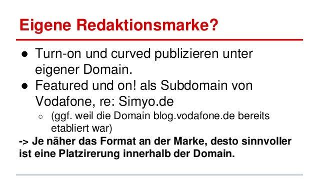 Eigene Redaktionsmarke? ● Turn-on und curved publizieren unter eigener Domain. ● Featured und on! als Subdomain von Vodafo...