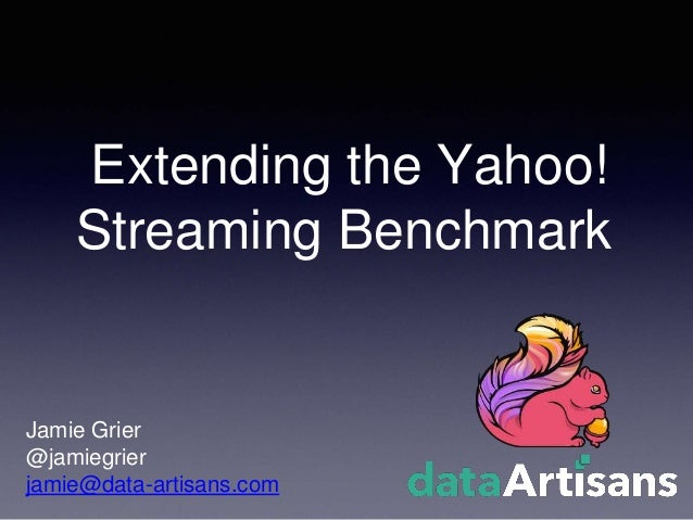 Extending the Yahoo! Streaming Benchmark Jamie Grier @jamiegrier jamie@data-artisans.com