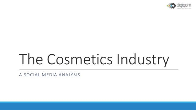 The Cosmetics Industry A SOCIAL MEDIA ANALYSIS