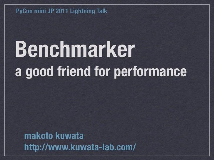 PyCon mini JP 2011 Lightning TalkBenchmarkera good friend for performance  makoto kuwata  http://www.kuwata-lab.com/