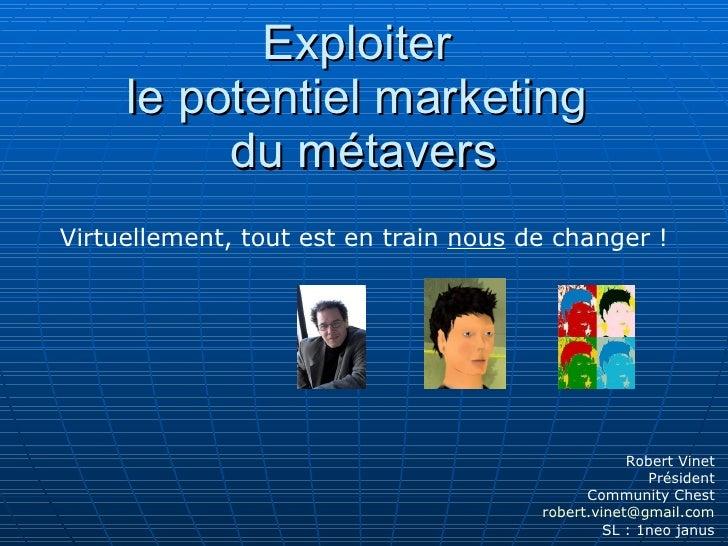 Exploiter  le potentiel marketing  du métavers Virtuellement, tout est en train  nous  de changer ! Robert Vinet Président...