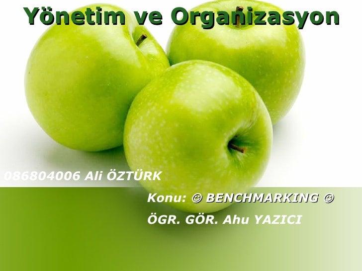 Yönetim ve Organizasyon 086804006 Ali ÖZTÜRK Konu:    BENCHMARKING   ÖGR. GÖR. Ahu YAZICI