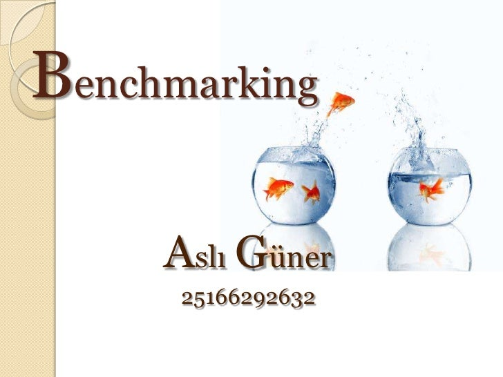 Benchmarking<br />AslıGüner<br />25166292632<br />