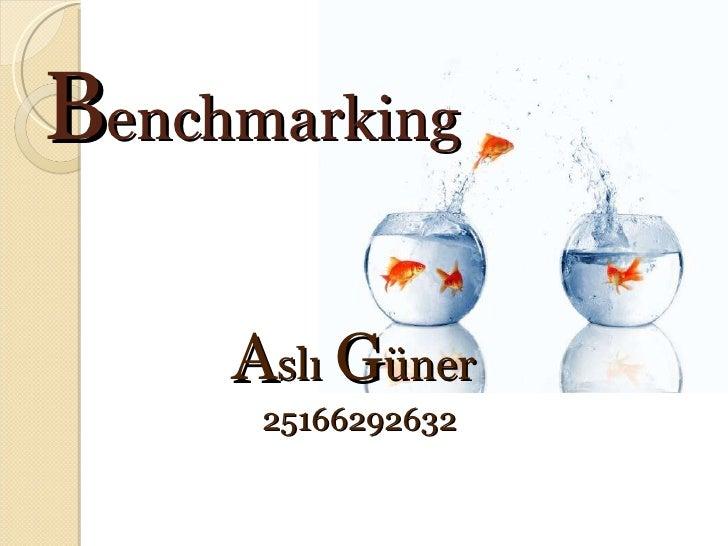 B enchmarking <ul><li>A slı   G üner  </li></ul><ul><li>25166292632 </li></ul>