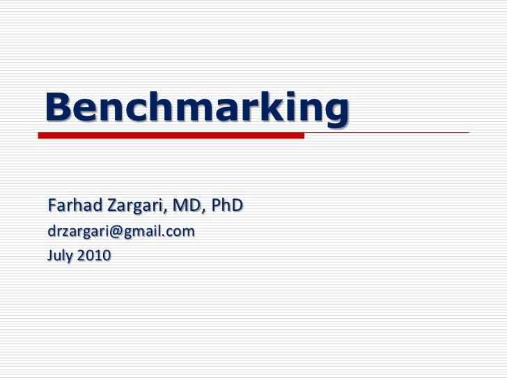 Benchmarking<br />FarhadZargari, MD, PhD<br />drzargari@gmail.com<br />July 2010<br />