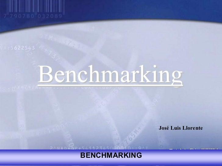 Benchmarking                  José Luis Llorente   BENCHMARKING